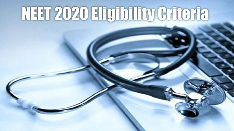 NEET 2020 Eligibility Criteria and Exam dates